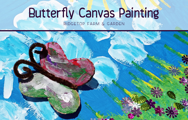 Ridgetop Farm and Garden | Butterfly Canvas Painting | Kids Art | How to